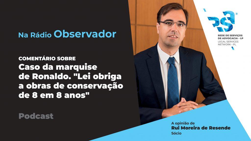 """Caso da marquise de Ronaldo. """"Lei obriga a obras de conservação de 8 em 8 anos"""""""