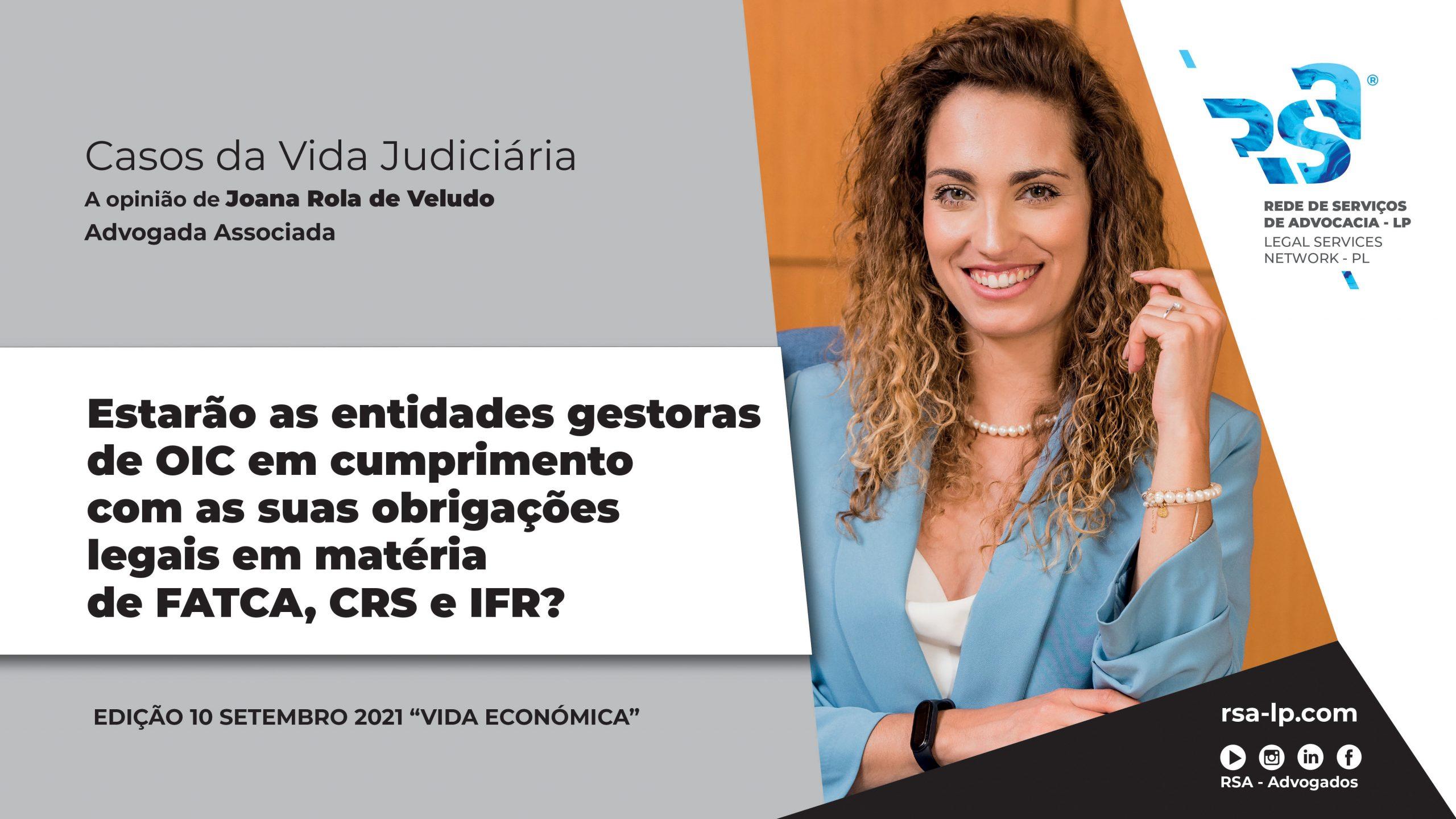 Estarão as entidades gestoras de OIC em cumprimento com as suas obrigações legais em matéria de FATCA, CRS e IFR?, por Joana Rola de Veludo